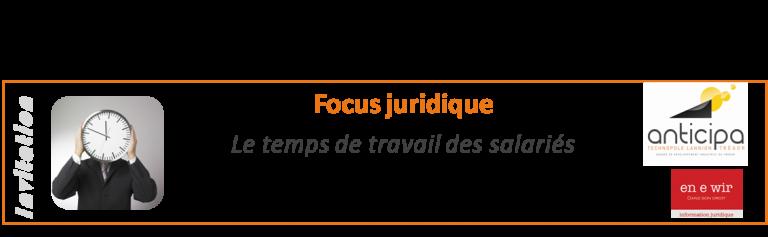 Focus juridique : le temps de travail des salariés